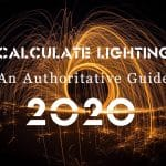 How to Calculate Lighting: An Authoritative Guide (2020)