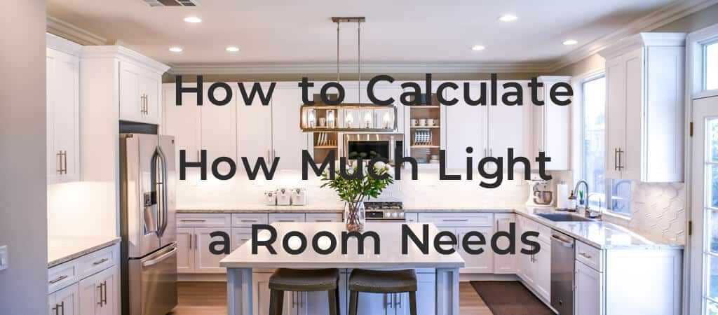 How to Calculate How Much Light a Room Needs