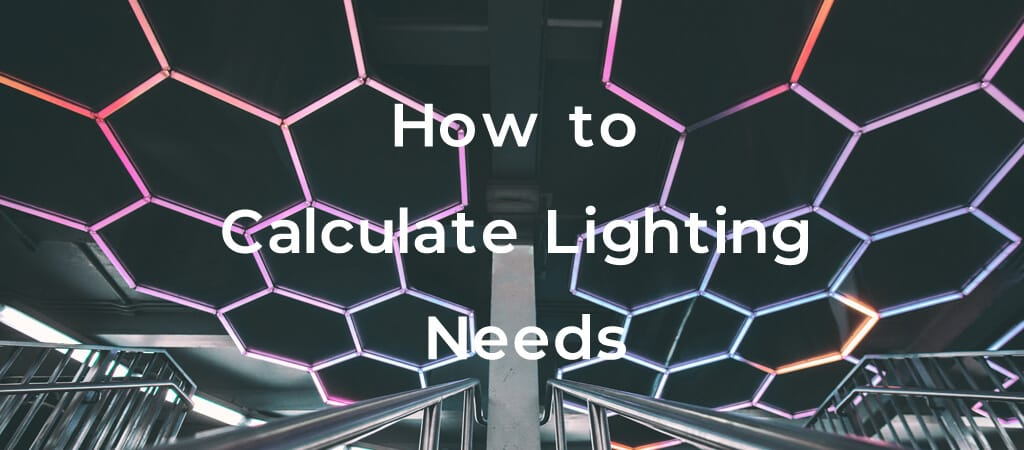 How to Calculate Lighting Needs