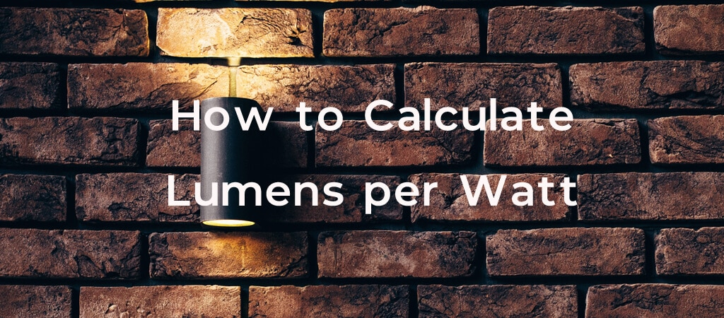 How to Calculate Lumens per Watt