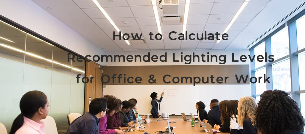 How to Calculate Recommended Lighting Levels for Office & Computer Work